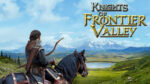 Knights Of The Frontier Valley